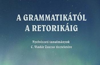 Megjelent A grammatikától a retorikáig című kötet Vladár Zsuzsa tiszteletére