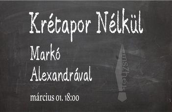 Krétapor nélkül - Markó Alexandrával